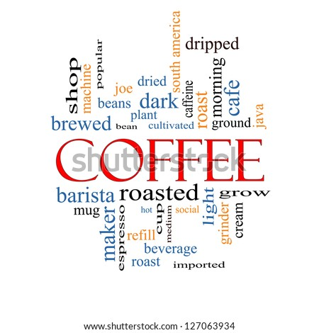 Coffee Word Cloud Concept with great terms such as roast, bean, cafe, hot, cup, java and more.