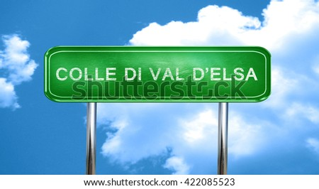 Colle di val d'elsa vintage green road sign with highlights