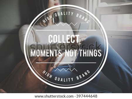 Collect Moments Not Things Enjoyment Concept - stock photo