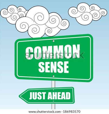Common sense and Just Ahead Green Road Sign design over sky and cloud background - jpg. - stock photo