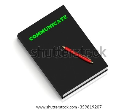 COMMUNICATE- inscription of green letters on black book on white background