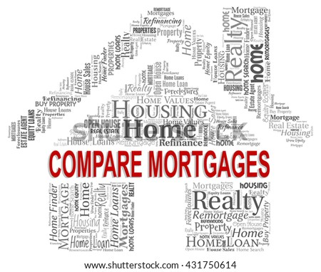 Compare Mortgages Meaning Home Loan And Finances - stock photo