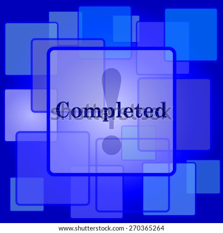 Completed icon. Internet button on abstract background.  - stock photo