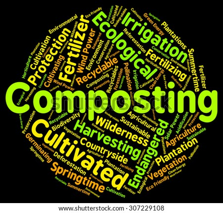 Composting Word Meaning Soil Conditioner And Fertilizer - stock photo