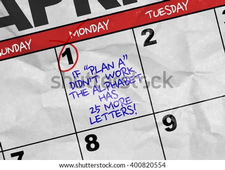 "Concept image of a Calendar with the reminder: If ""Plan A"" Didn't Work, the Alphabet Has 25 More Letters! - stock photo"