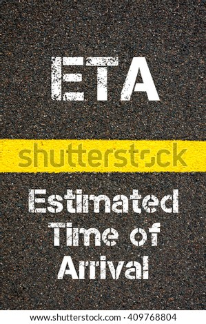 Concept image of Business Acronym ETA Estimated Time of Arrival written over road marking yellow paint line