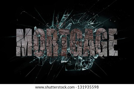 Concept of violence or crash, broken glass with the word mortgage