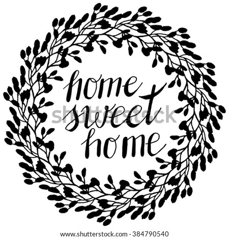 Conceptual handwritten phrase Home Sweet Home. Hand drawn tee graphic. Typographic print poster. Illustration with vintage wreath with flowers and branches. - stock photo