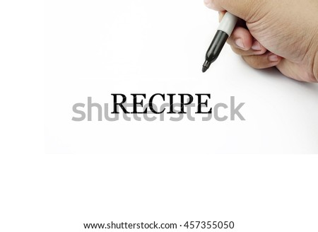 Conceptual image of handwriting RECIPE with the hand and pen isolated in white background.