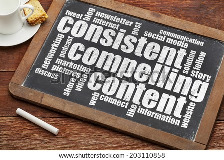 consistent, compelling content -  recommendation for bloging and social media marketing - a word cloud in white chalk text  on a vintage slate blackboard with cup of coffee - stock photo