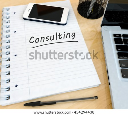 Consulting - handwritten text in a notebook on a desk with laptop and mobilephone- 3d render illustration. - stock photo