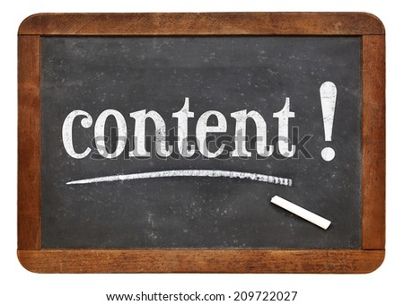 content - reminder or recommendation for blogging, writing and social media marketing - white chalk text  on a vintage slate blackboard