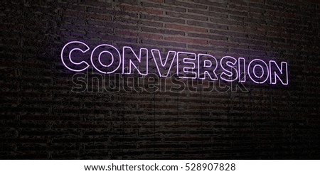 CONVERSION -Realistic Neon Sign on Brick Wall background - 3D rendered royalty free stock image. Can be used for online banner ads and direct mailers.
