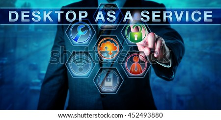 Corporate user pressing DESKTOP AS A SERVICE on an interactive touch screen interface. Information technology concept for remote desktop, centralized computing and virtualization. Business metaphor. - stock photo