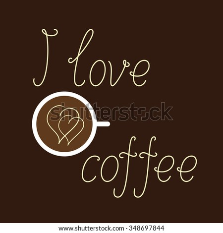 Creamy colored lettering I love coffee and white colored cup of coffee with two creamy hearts on surface of beverage isolated on dark brown background. Logo template, design element - stock photo