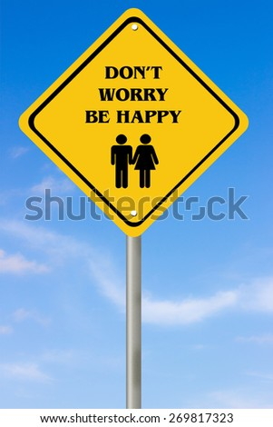 Creative sign with the message - Don't worry be happy family