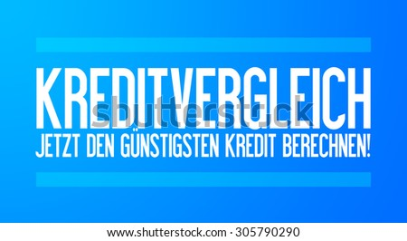 Credit comparison - Calculate the best credit now! - stock photo