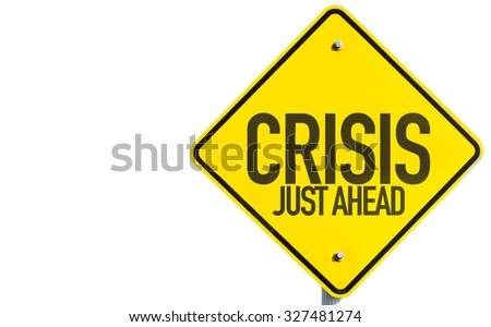 Crisis Just Ahead sign isolated on white background - stock photo