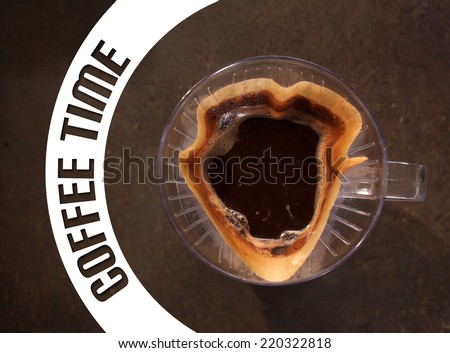 Cup of Dripping fresh hot coffee, blended coffee on paper filter, with coffee time text banner - stock photo