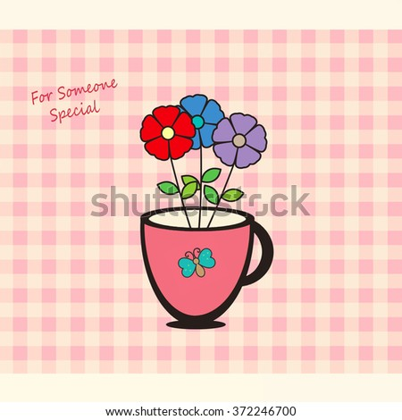 Cup of Flowers - For Someone Special - stock photo