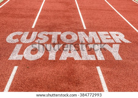 Customer Loyalty written on running track
