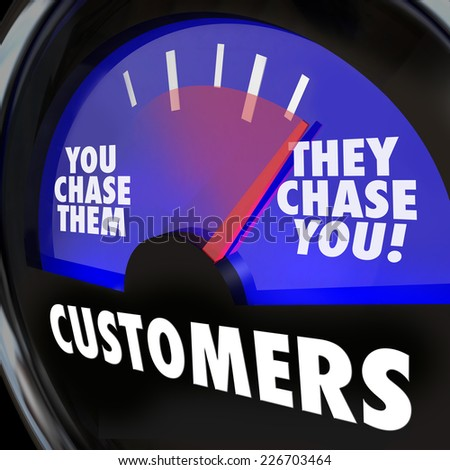 Customers word on a gauge and needle rising to They Chase You to illustrate strong or high demand for your products, services, knowledge or expertise - stock photo