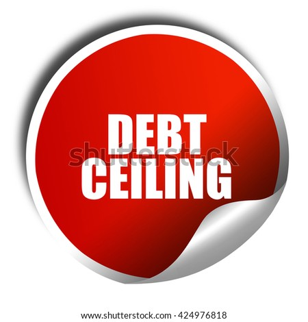 debt ceiling, 3D rendering, red sticker with white text - stock photo