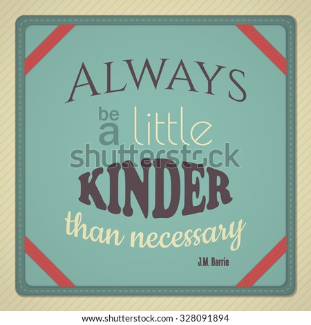 Decorative quote by Peter Pan author JM Barrie. Always Be A Little Kinder Than Necessary.