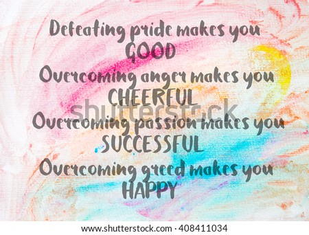 Defeating pride makes you good. Overcoming anger makes you cheerful. Overcoming passion makes you successful. Overcoming greed makes you happy. Inspirational quote over water color textured background - stock photo