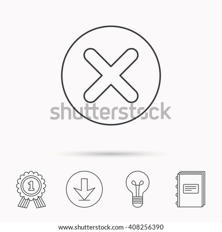 Delete icon. Decline or Remove sign. Cancel symbol. Download arrow, lamp, learn book and award medal icons. - stock photo