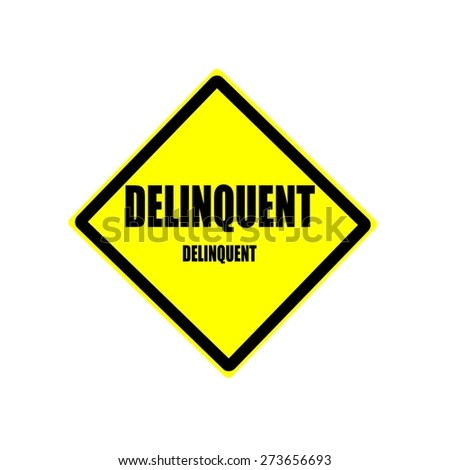 Delinquent black stamp text on yellow backgroud