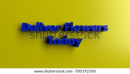 Deliver Flowers Today - 3D rendered colorful headline illustration.  Can be used for an online banner ad or a print postcard.