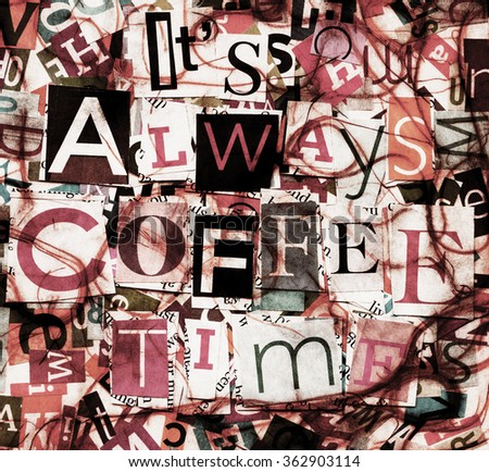 Designed background. Handmade collage made of newspaper and magazine clippings saying 'It's always coffee time'  - stock photo