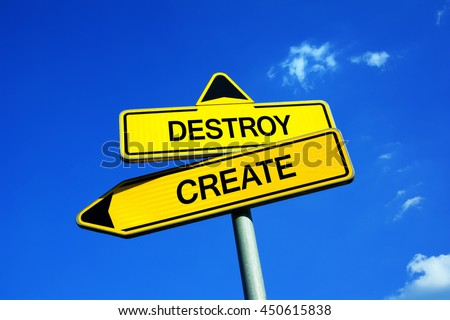 Destroy or Create - Traffic sign with two options - negative destruction, demolition and devastation vs positive creativity, building and production - stock photo