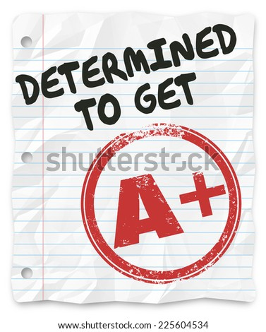 Determined to Get an A Plus words on a piece of paper, assignment or homework and goal to get the best grade possible on your project - stock photo