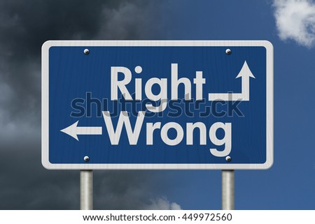 Difference between  Right and Wrong, Blue Road Sign with text Right and Wrong with bright and stormy sky background, 3D Illustration  - stock photo