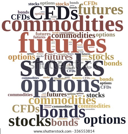 Different types of financial instruments. Investing in commodities, stocks, options, futures or bonds.