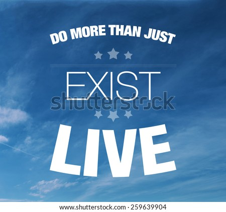 Do more than just exist live. Live your life happy quote text concept on blue sky