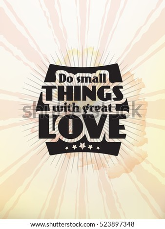 Do small things with great love. Motivational poster