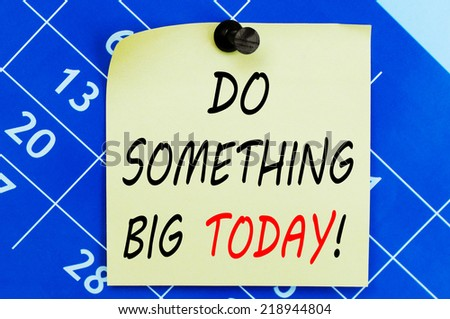 Do Something Big Today ! Motivational message - stock photo