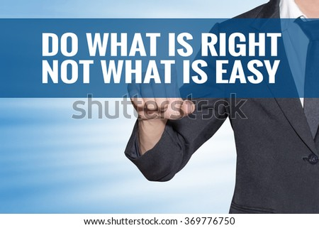 Do What Is Right Not What Is Easy word Business man touching on blue virtual screen - stock photo