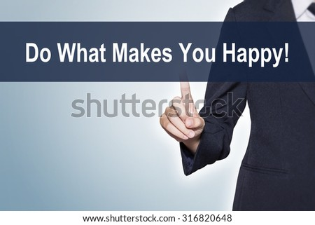 Do What Makes You Happy Business woman pushing hand on virtual screen for e-commerce background - stock photo