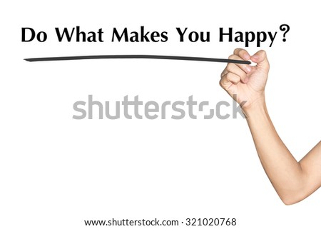 Do What Makes You Happy Man hand writing virtual screen text on white background - stock photo