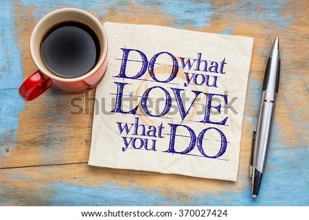 do what you love, love what you do - motivational word abstract on a napkin with cup of coffee - stock photo