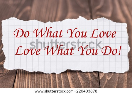 Do what you Love, Love what you Do, written on a piece of paper - stock photo