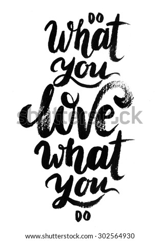 Do what you LOVE what you do. Hand drawn elegant quote for your design. Custom  typography with swirls. Hand lettering - stock photo