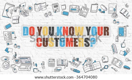 Do You Know Your Customers? - Multicolor Concept with Doodle Icons Around on White Brick Wall Background. Modern Illustration with Elements of Doodle Design Style. - stock photo