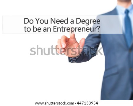 Do You Need a Degree to be an Entrepreneur ? - Businessman hand touch  button on virtual  screen interface. Business, technology concept. Stock Photo