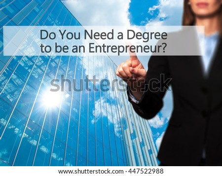 Do You Need a Degree to be an Entrepreneur ? - Businesswoman pressing high tech  modern button on a virtual background. Business, technology, internet concept. Stock Photo