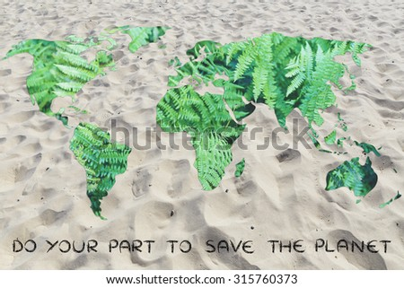 do your part to save the planet from desertification: world map with sand background (no water)
